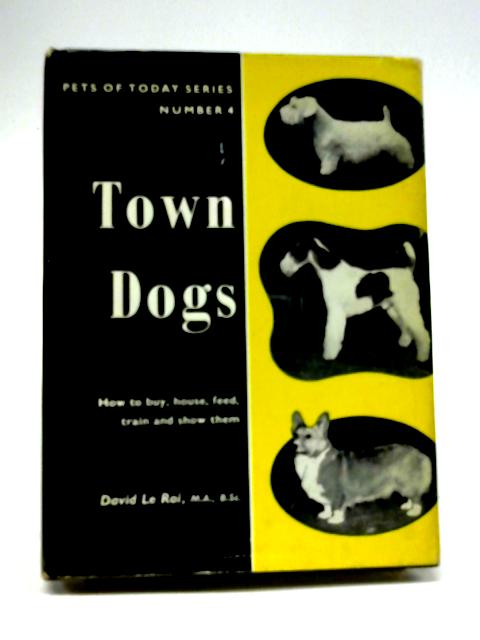 Town Dogs (Pets of Today) By David Le Roi
