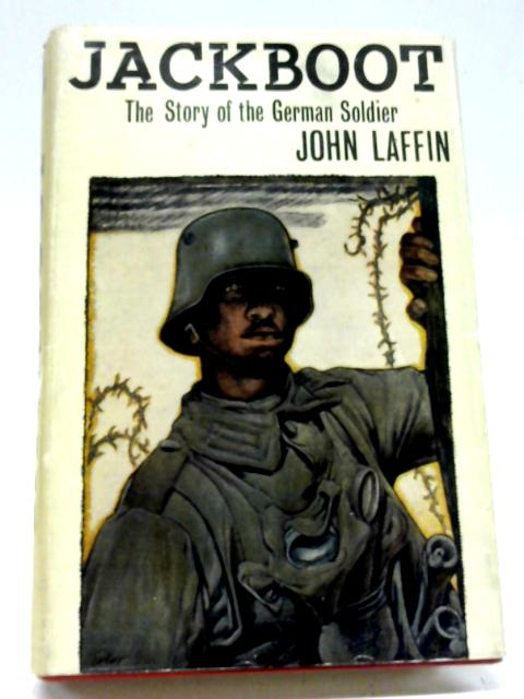 Jackboot: The Story of The German Soldier By John Laffin