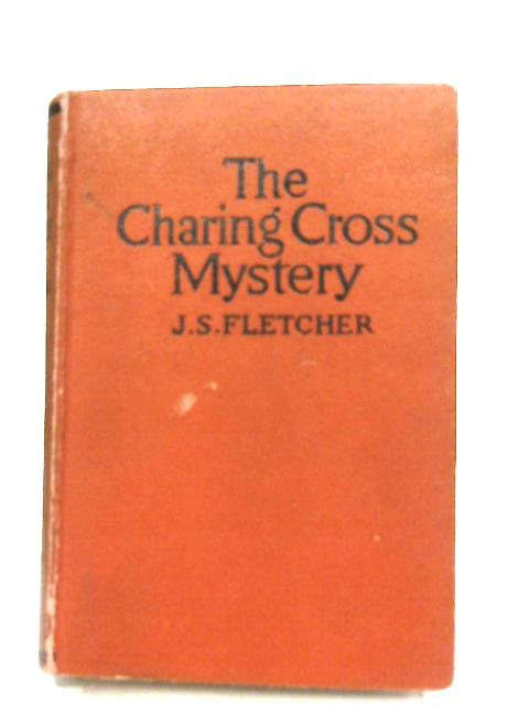 The Charing Cross Mystery By J. S. Fletcher