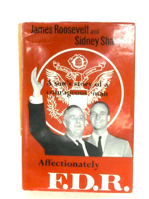 Affectionately, F.D.R. By James Roosevelt & Sidney Shalett