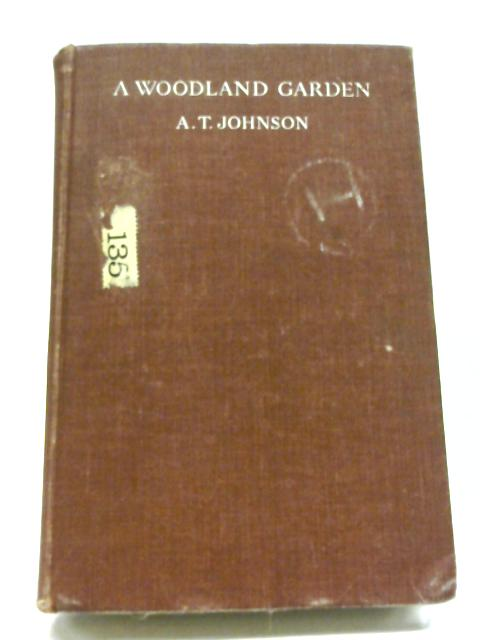 A Woodland Garden, etc. With plates By A.T. Johnson