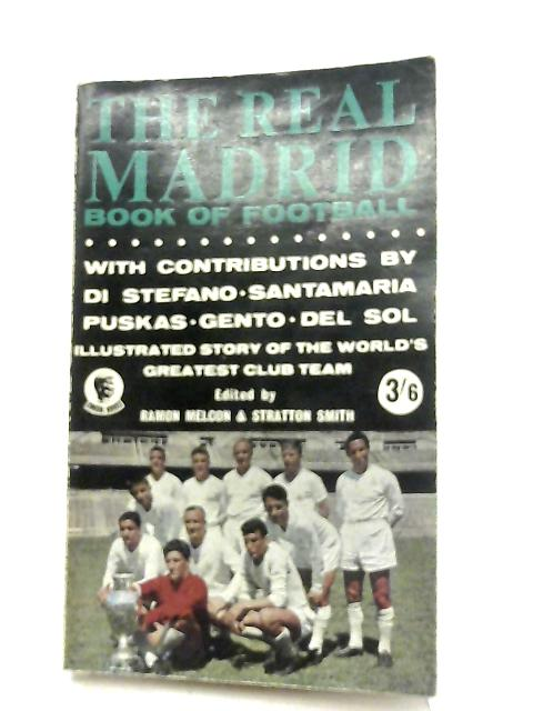 The Real Madrid Book Of Football By Melcon, Ramon & Smith, Stratton (eds.)