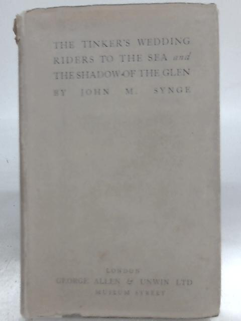 The Tinker's Wedding Riders to the Sea and the Shadow of the Glen By John M. Synge