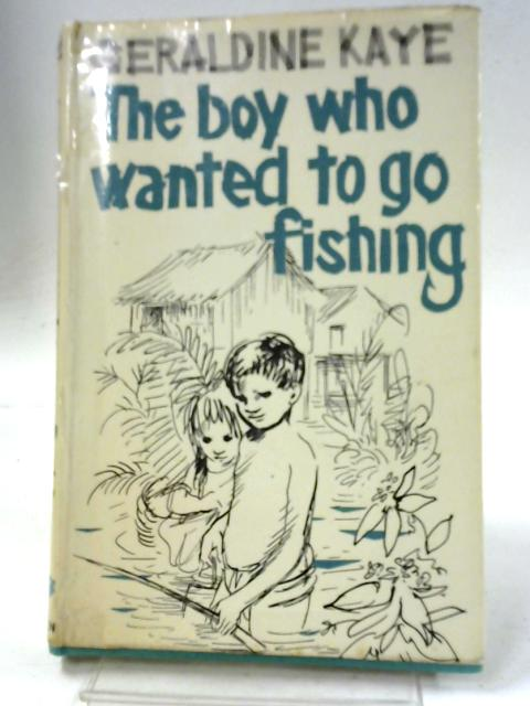 The Boy Who Wanted to go Fishing By Geraldine Kaye