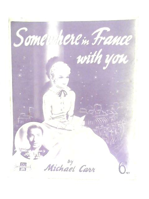 Somewhere In France With You By Michael Carr