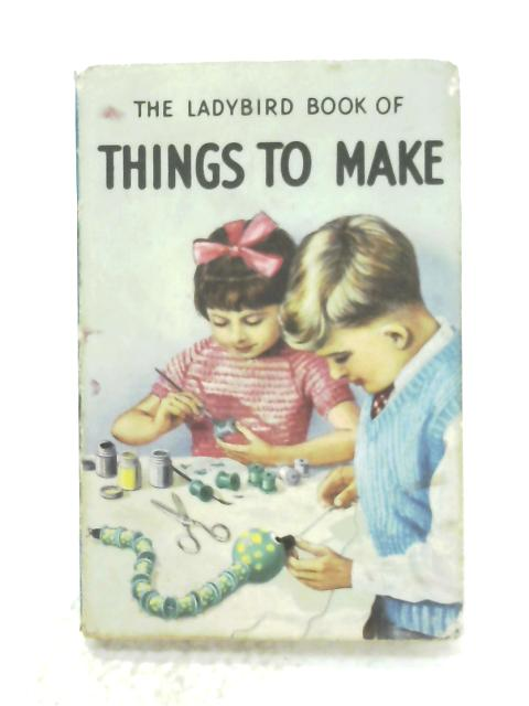 The Ladybird Book Of Things To Make by Mia F. Richey