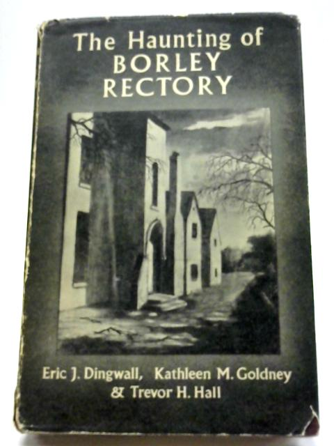 The Haunting Of Borley Rectory by Dingwall, Goldney, Hall