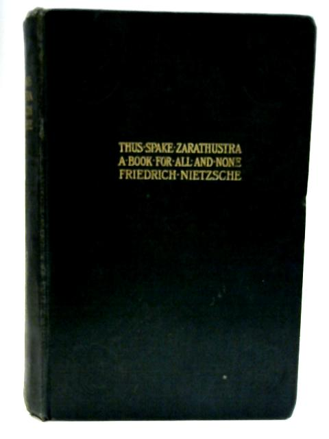 Thus Spake Zarathustra A Book For All And None By Friedrich Nietzsche