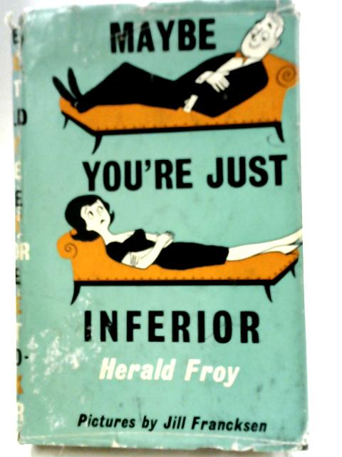 Maybe You're Just Inferior by Herald Froy