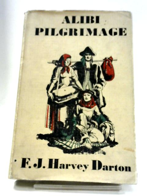 Alibi Pilgrimage By F. J. Harvey Darton