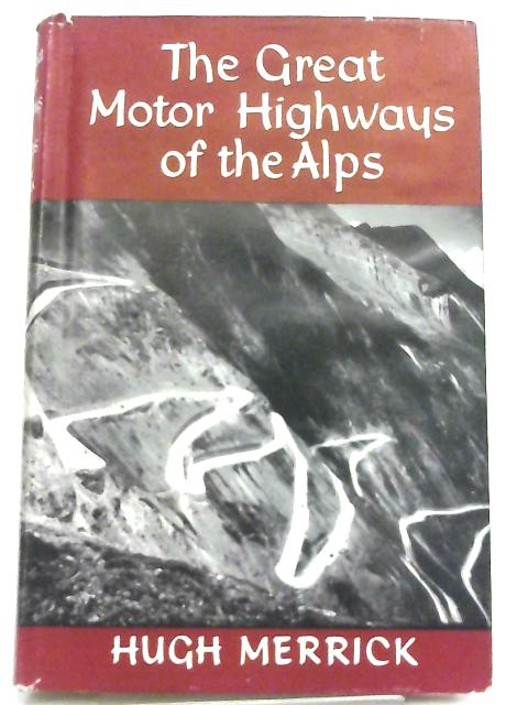 The Great Motor Highways of the Alps by Hugh Merrick