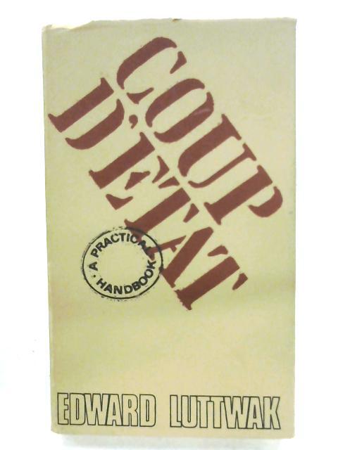 Coup D'Etat: A Practical Handbook By Edward Luttwak