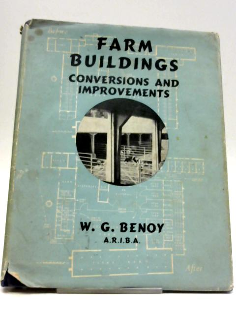 Farm Buildings: Conversions And Improvements By Walter Gordon Benoy