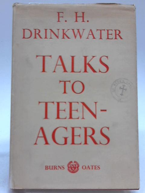 Talking to Teen-agers by F. H Drinkwater