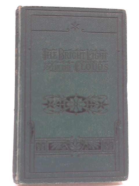 The Bright Light in the Clouds, and Other Meditations by Rev W J Brock