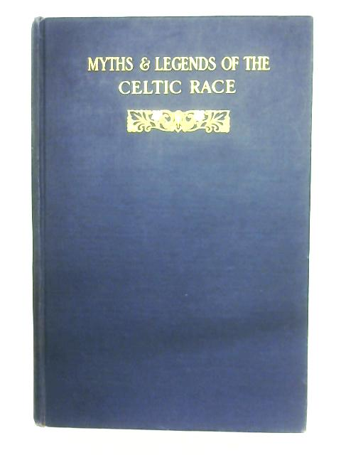 Myths & Legends Of The Celtic Race By T. W. Rolleston