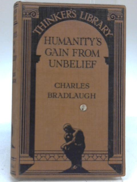 Humanity's Gain From Unbelief and Other Selections from the Works of Charles Bradlaugh by Charles Bradlaugh