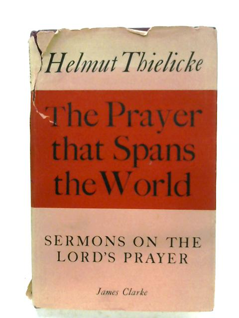 The Prayer That Spans The World by Helmut Thielicke