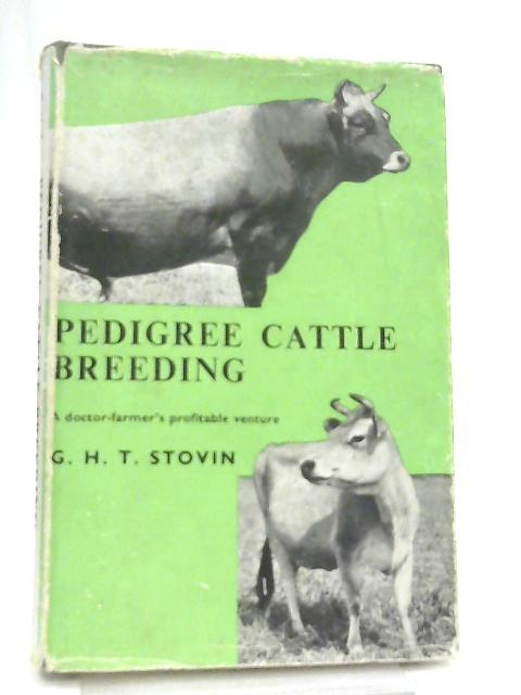 Pedigree Cattle Breeding, A Doctor-Farmer's Profitable Venture By G. H. T. Stovin