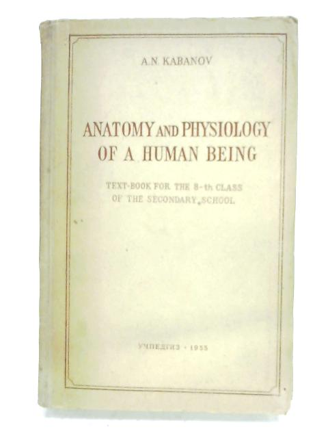 Anatomy And Physiology Of A Human Being By A. N. Kabanov