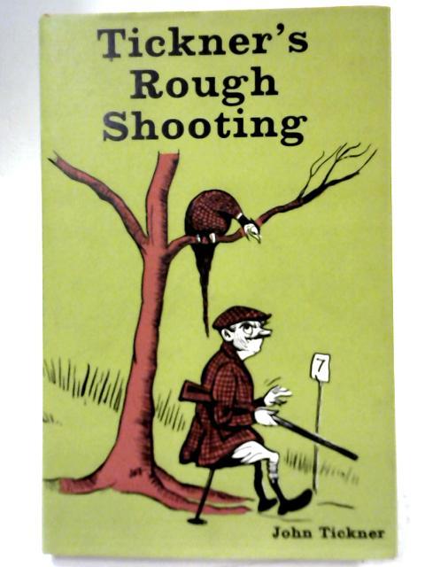 Tickner's Rough Shooting By John Tickner