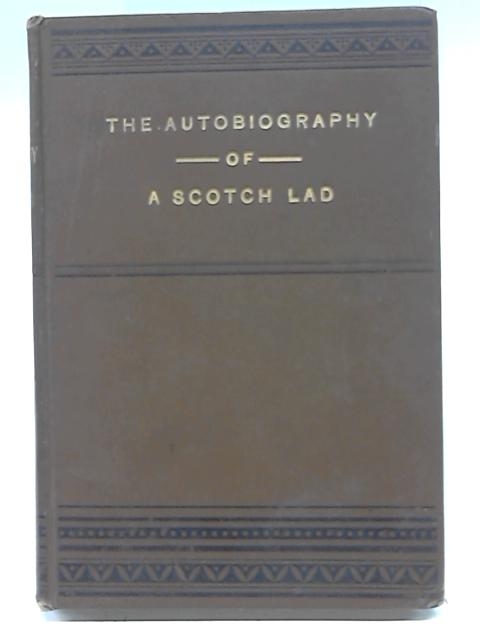 Autobiography of A Scotch Lad By Anon