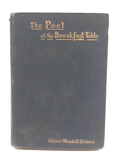 The Poet At The Breakfast Table. Vol II By Oliver Wendell Holmes