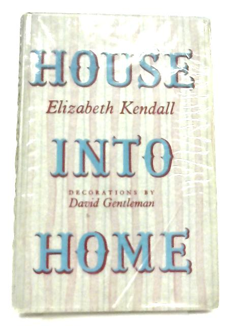 House into home By Elizabeth Kendall
