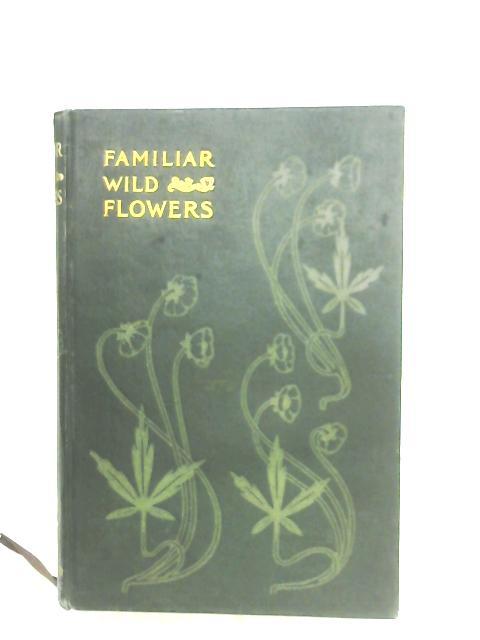 Familiar Wild Flowers: First Series By F. Edward Hulme
