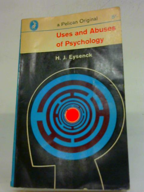 Uses and Abuses of Psychology By H. J. Eysenck