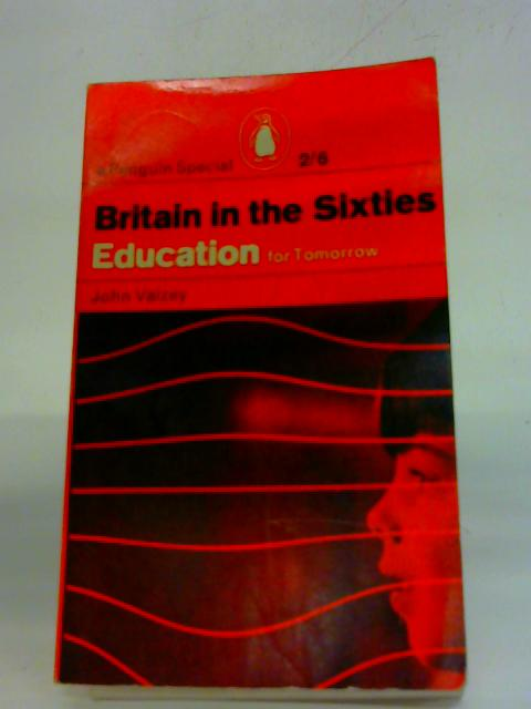Britain in the sixties : Education for Tomorrow By John Vaizey