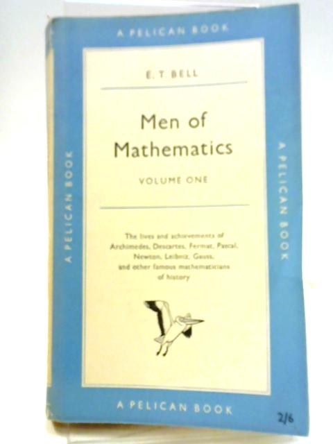 Men of Mathematics Volume One by E. T. Bell