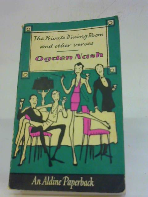 The Private Dining Room and Other Verses By Ogden Nash