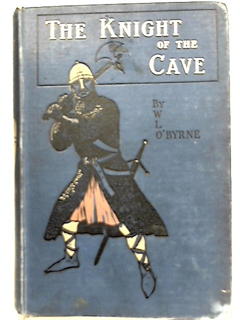 The Knight Of The Cave By W. Lorcan O'Byrne
