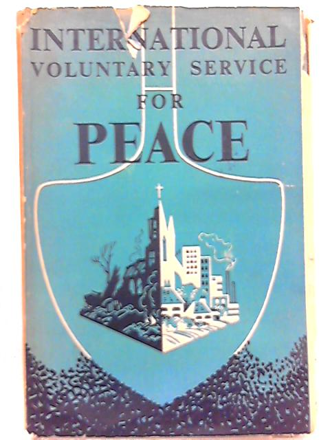 International Voluntary Service for Peace 1920-1946 By Best, Pike (Eds)