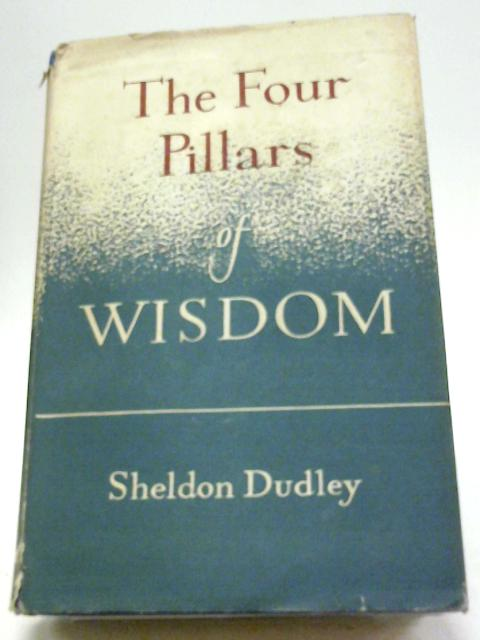 The Four Pillars of Wisdom: A Rational Approach To A Healthy Education By Sheldon Francis Dudle
