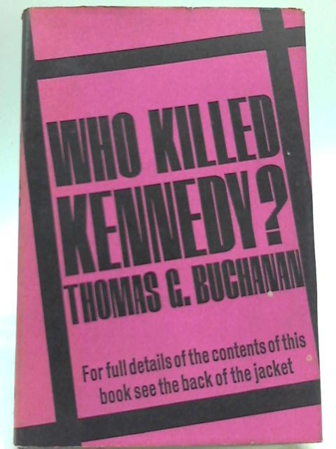 Who killed Kennedy? By Thomas G Buchanan