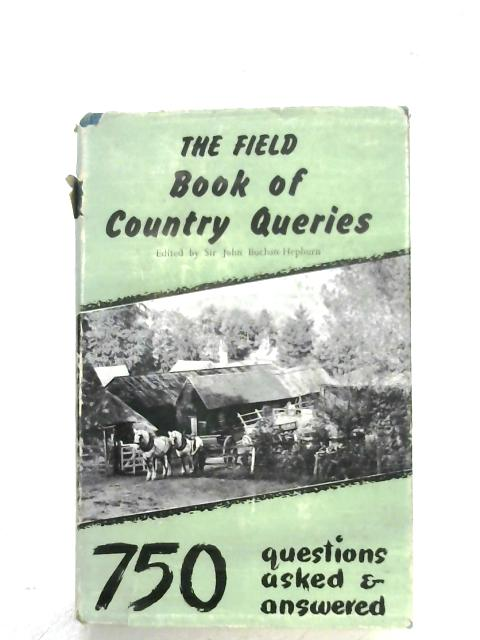 The Field Book Of Country Queries By J. Buchan-Hepburn (Ed.)