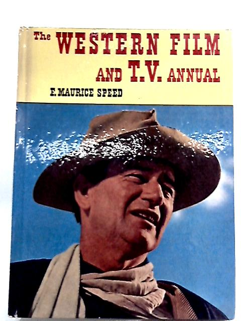 The Western Film and TV Annual By F. Maurice Speed