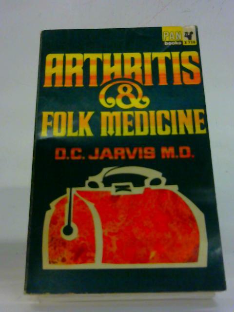 Arthritis and Folk Medicine by D.C. Jarvis