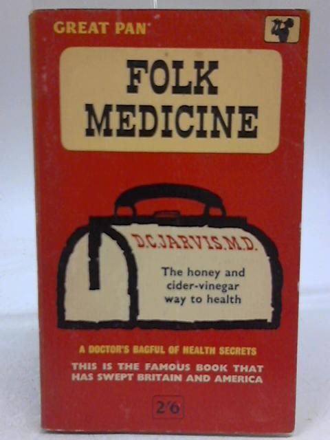 Folk Medicine: A Doctor's Guide to Good Health by D.C. Jarvis
