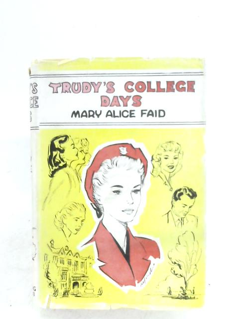 Trudy's College Days by Mary Alice Faid
