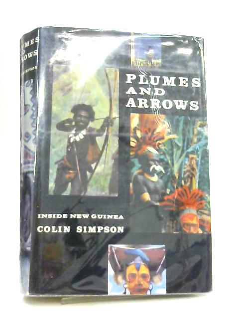 Plumes and Arrows, Inside New Guinea By Colin Simpson