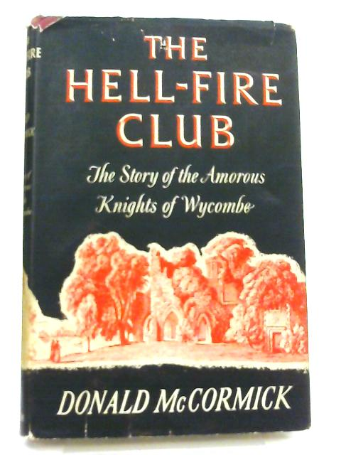 The Hell-Fire Club, The Story of the Amorous Knights of Wycombe By Donald McCormick