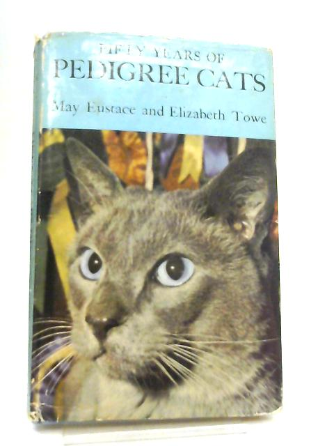 Fifty Years of Pedigree Cats By May Eustace