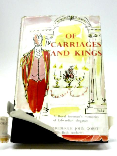 Of Carriages And Kings by Frederick John Gorst
