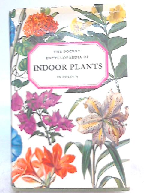 The Pocket Encyclopaedia of Indoor Plants in Colour By Age Nicolaisen