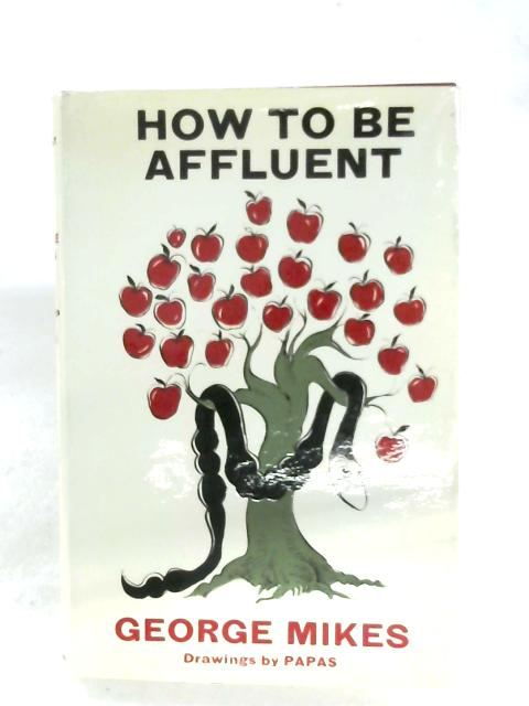 How To Be Affluent by George Mikes