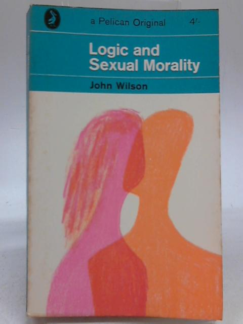 Logic and Sexual Morality by John Wilson