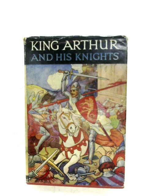 King Arthur And His Knights By Blanche Winder